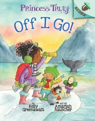 Off I Go!: An Acorn Book (Princess Truly #2) (Library Edition), 2