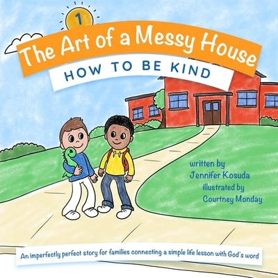 How to Be Kind: An imperfectly perfect story for families connecting a simple life lesson with God's word