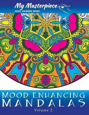 My Masterpiece Adult Coloring Books - Mood Enhancing Mandalas Volume 2