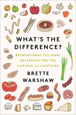 What's the Difference?: Recreational Culinary Reference for the Curious and Confused