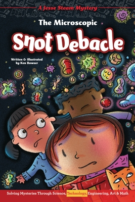 The Microscopic Snot Debacle: Solving Mysteries Through Science, Technology, Engineering, Art & Math