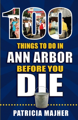 100 Things to Do in Ann Arbor Before You Die