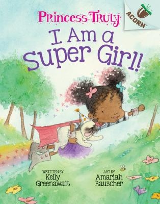 I Am a Super Girl!: An Acorn Book (Princess Truly #1) (Library Edition), 1