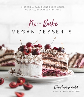 No-Bake Vegan Desserts: Incredibly Easy Plant-Based Cakes, Cookies, Brownies and More