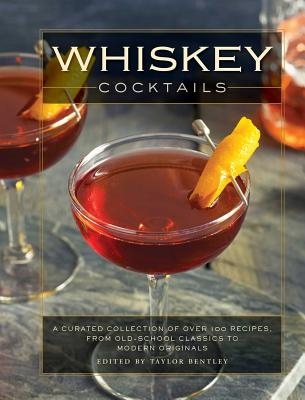 Whiskey Cocktails: A Curated Collection of Over 100 Recipes, from Old School Classics to Modern Originals (Cocktail Recipes, Whisky Scotc