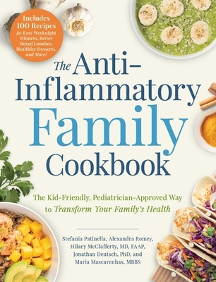The Anti-Inflammatory Family Cookbook: The Kid-Friendly, Pediatrician-Approved Way to Transform Your Family's Health