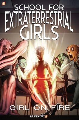 School for Extraterrestrial Girls #1: Girl on Fire
