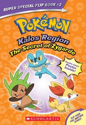 The Secret of Zygarde / A Legendary Truth (Pok?mon Super Special Flip Book: Kalos Region / Unova Region)
