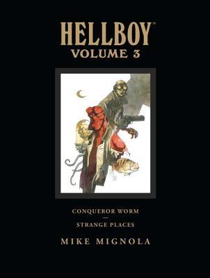 Hellboy Library Volume 3: Conqueror Worm and Strange Places
