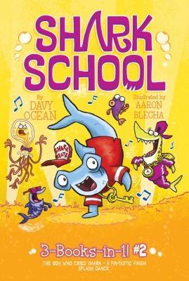 Shark School 3-Books-In-1! #2: The Boy Who Cried Shark; A Fin-Tastic Finish; Splash Dance