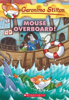 Mouse Overboard! (Geronimo Stilton #62), 62