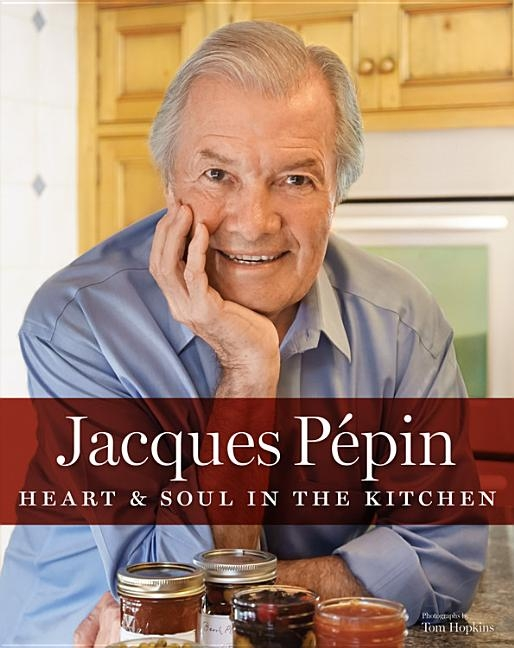 Jacques P?pin Heart & Soul in the Kitchen