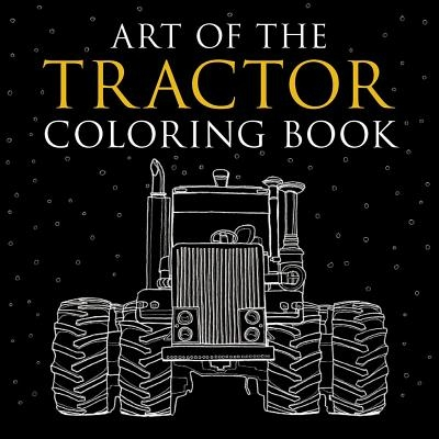 Art of the Tractor Coloring Book: Ready-To-Color Drawings of John Deere, International Harvester, Farmall, Ford, Allis-Chalmers, Case Ih and More.