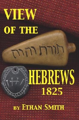 View of the Hebrews 1825: Or the Tribes of Israel in America
