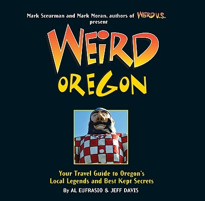 Weird Oregon, 14: Your Travel Guide to Oregon's Local Legends and Best Kept Secrets