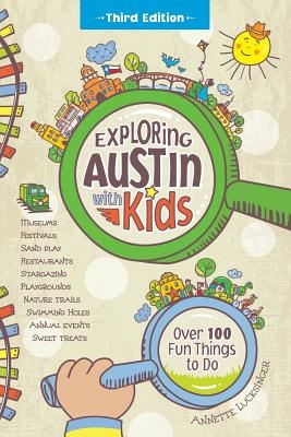 Exploring Austin with Kids: Over 100 Fun Things to Do