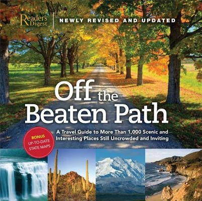 Off the Beaten Path- Newly Revised & Updated: A Travel Guide to More Than 1000 Scenic and Interesting Places Still Uncrowded and Inviting