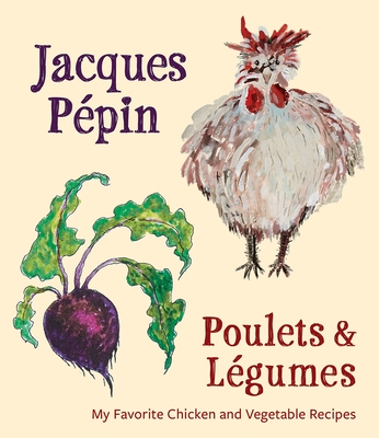 Jacques P?pin Poulets & L?gumes: My Favorite Chicken & Vegetable Recipes