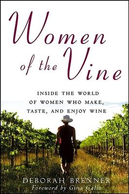 Women of the Vine: Inside the World of Women Who Make, Taste, and Enjoy Wine