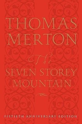 The Seven Storey Mountain: Fiftieth-Anniversary Edition