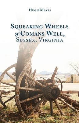 Squeaking Wheels of Comans Well, Sussex, Virginia