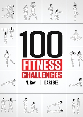 100 Fitness Challenges: Month-long Darebee Fitness Challenges to Make Your Body Healthier and Your Brain Sharper