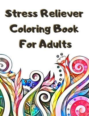 Stress Reliever Coloring Book For Adults: Big Pack of Fun Doodles to Color - Detailed Coloring Book Perfect Calming Gift for Adults Seniors & Grown Up