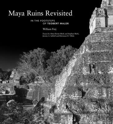Maya Ruins Revisited: In the Footsteps of Teobert Maler