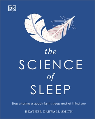 The Science of Sleep: Stop Chasing a Good Night S Sleep and Let It Find You