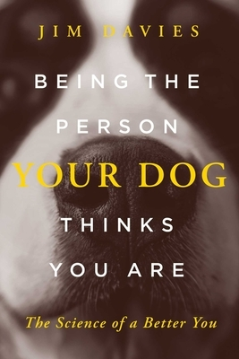 Being the Person Your Dog Thinks You Are: The Science of a Better You