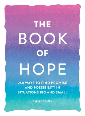 The Book of Hope: 250 Ways to Find Promise and Possibility in Situations Big and Small