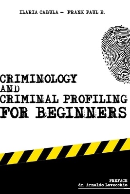 Criminology and Criminal Profiling for beginners: (crime scene forensics, serial killers and sects)
