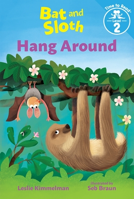 Bat and Sloth Hang Around (Bat and Sloth: Time to Read, Level 2)