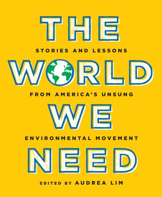 The World We Need: Stories and Lessons from America's Unsung Environmental Movement