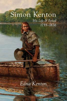 Simon Kenton: His Life and Period, 1755-1836