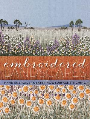 Embroidered Landscapes: Hand Embroidery, Layering & Surface Stitching