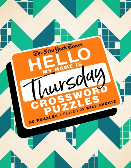 The New York Times Hello, My Name Is Thursday: 50 Thursday Crossword Puzzles