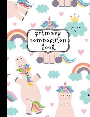 Primary Composition Book: Unicorn Primary Composition Notebook K-2, Unicorn Notebook For Girls, Primary Composition Books, Handwriting Notebook