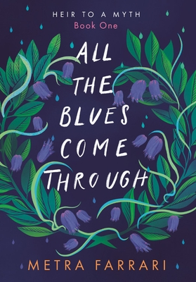All the Blues Come Through: (Heir to a Myth, Book One)
