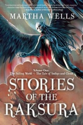 Stories of the Raksura: Volume One: The Falling World & the Tale of Indigo and Cloud