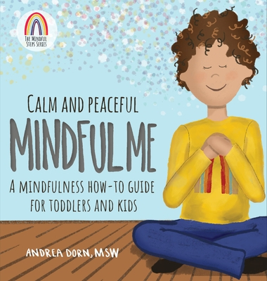 Calm and Peaceful Mindful Me: A Mindfulness How-To Guide for Toddlers and Kids