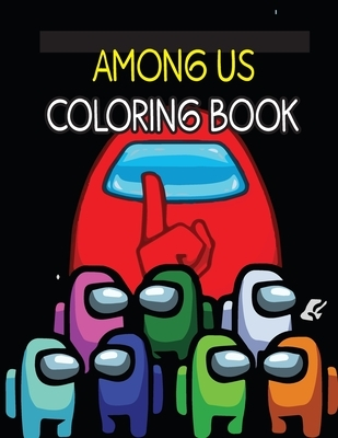 Among Us Coloring Book: Coloring Hilarious and Relaxing Scenes From 2021 Breakout Game