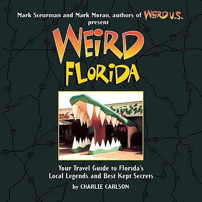 Weird Florida, 8: Your Travel Guide to Florida's Local Legends and Best Kept Secrets