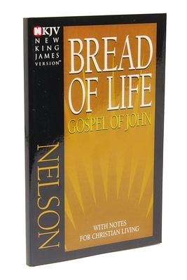 Bread of Life Gospel of John-NKJV: With Notes for Christian Living