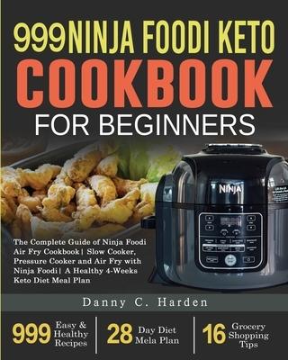 999 Ninja Foodi Keto Cookbook for Beginners: The Complete Guide of Ninja Foodi Air Fry Cookbook- Slow Cooker, Pressure Cooker and Air Fry with Ninja F