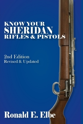 Know Your Sheridan Rifles & Pistols: 2nd Edition Revised & Updated