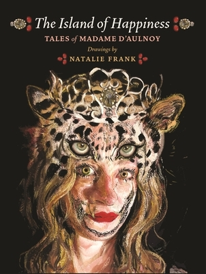 The Island of Happiness: Tales of Madame d'Aulnoy