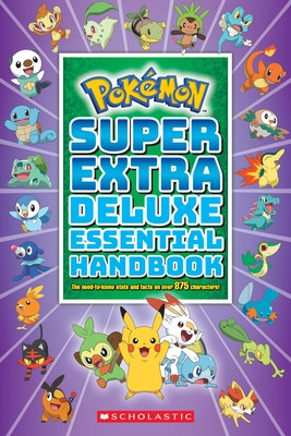 Super Extra Deluxe Essential Handbook (Pok?mon): The Need-To-Know STATS and Facts on Over 900 Characters