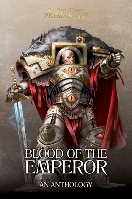 Blood of the Emperor: A Primarchs Anthology