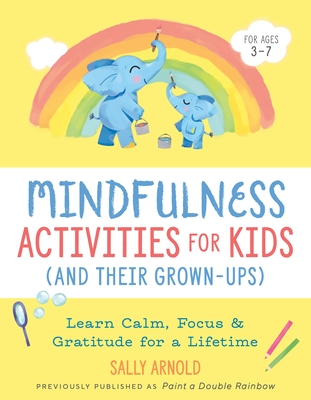Mindfulness Activities for Kids (and Their Grown-Ups): Learn Calm, Focus, and Gratitude for a Lifetime